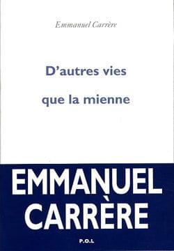 Emmanuel Carrère - D'autres vies que la mienne D-autres-vies-que-mienne-455608